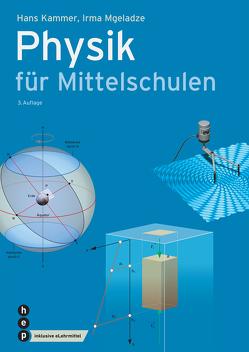 Physik für Mittelschulen (Print inkl. eLehrmittel, Neuauflage) von Kammer,  Hans, Mgeladze,  Irma