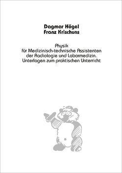 Physik für Medizinisch-technische Assistenten der Radiologie und der Labormedizin von Högel,  D., Krischuns,  F.