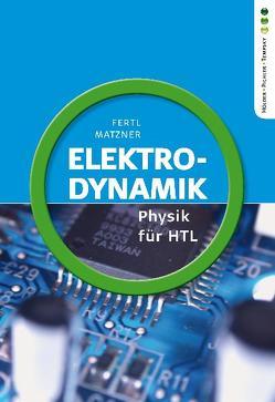 Physik HTL: Elektrodynamik von Fertl,  Walter, Matzner,  Ludwig