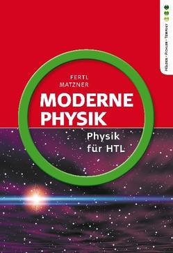 Physik HTL: Moderne Physik von Fertl,  Walter, Matzner,  Ludwig