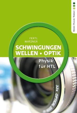 Physik HTL: Schwingungen, Wellen, Optik von Fertl,  Walter, Matzner,  Ludwig