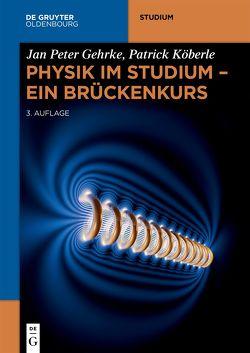 Physik im Studium – Ein Brückenkurs von Gehrke,  Jan Peter, Köberle,  Patrick