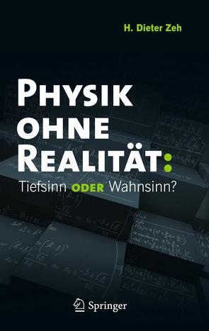 Physik ohne Realität: Tiefsinn oder Wahnsinn? von Zeh,  H. Dieter