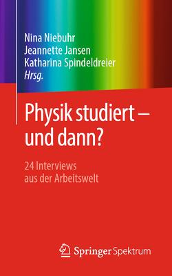 Physik studiert – und dann? von Jansen,  Jeannette, Niebuhr,  Nina, Spindeldreier,  Katharina