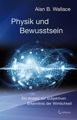 Physik und Bewusstsein von Wallace,  Alan B.