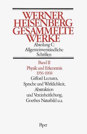 Physik und Erkenntnis 1956–1968. Gifford Lectures, Sprache und Wirklichkeit. Abstraktionen und Vereinheitlichung. Goethes Naturbild von Heisenberg,  Werner