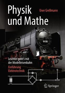 Physik und Mathe – Leichter geht's mit der Modelleisenbahn von Grellmann,  Uwe