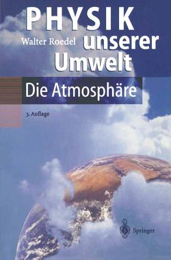 Physik unserer Umwelt: Die Atmosphäre von Roedel,  Walter
