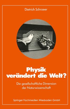 Physik verändert die Welt? von Schroeer,  Dietrich