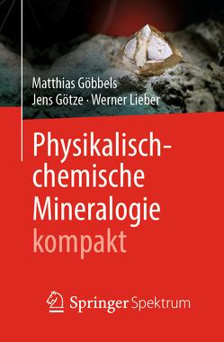 Physikalisch-chemische Mineralogie kompakt von Göbbels,  Matthias, Götze,  Jens, Lieber,  Werner