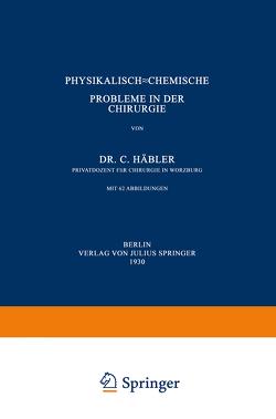 Physikalisch-Chemische Probleme in der Chirurgie von Häbler,  C.