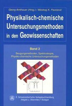 Physikalisch-chemische Untersuchungsmethoden in den Geowissenschaften / Beugungsmethoden, Spektroskopie, Physiko-chemische Untersuchungsmethoden von Amthauer,  Georg, Pavi'cevi'c,  Miodrag