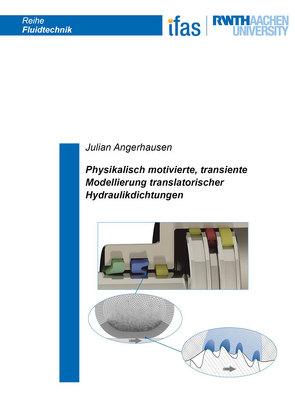 Physikalisch motivierte, transiente Modellierung translatorischer Hydraulikdichtungen von Angerhausen,  Julian Benedikt