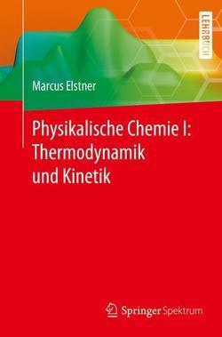 Physikalische Chemie I: Thermodynamik und Kinetik von Elstner,  Marcus