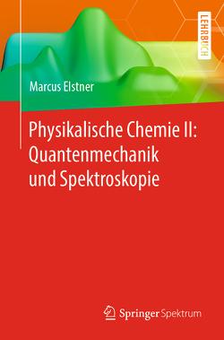 Physikalische Chemie II: Quantenmechanik und Spektroskopie von Elstner,  Marcus
