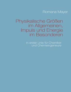 Physikalische Größen im Allgemeinen, Impuls und Energie im Besonderen von Mayer,  Romana