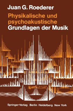 Physikalische und psychoakustische Grundlagen der Musik von Mayer,  F., Roederer,  Juan G.