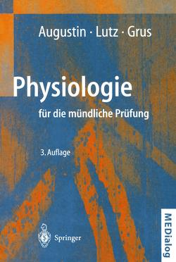 Physiologie für die mündliche Prüfung von Augustin,  A.J., Grus,  F.H., Lutz,  J., Schmidt,  R.F.