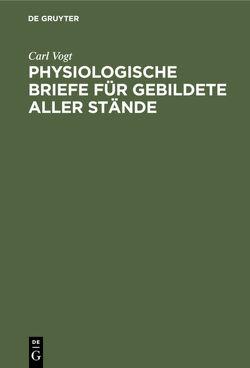 Physiologische Briefe für Gebildete aller Stände von Vogt,  Carl
