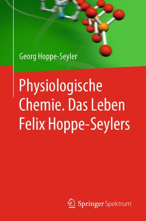 Physiologische Chemie. Das Leben Felix Hoppe-Seylers von Hoppe-Seyler,  Georg