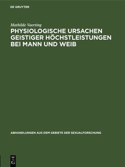 Physiologische Ursachen geistiger Höchstleistungen bei Mann und Weib von Vaerting,  Mathilde