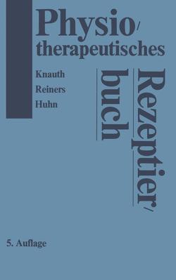 Physiotherapeutisches Rezeptierbuch von Huhn,  R., Knauth,  K., Reiners,  B.
