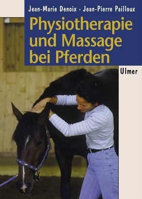 Physiotherapie und Massage bei Pferden von Denoix,  Jean M, Pailloux,  Jean P, Schickling,  Clemens