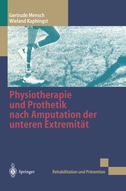 Physiotherapie und Prothetik nach Amputation der unteren Extremität von Kaphingst,  Wieland, Kersting,  H.U., Mensch,  Gertrude, Neff,  G.