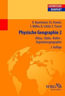 Physische Geographie 2 von Baumhauer,  Roland, Cyffka,  Bernd, Haas,  Hans-Dieter, Kneisel,  Christof, Möller,  Steffen, Schmude,  Jürgen, Schütt,  Brigitta, Tressel,  Elisabeth