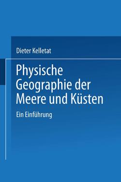 Physische Geographie der Meere und Küsten von Kelletat,  Prof. Dr. rer. nat. Dieter