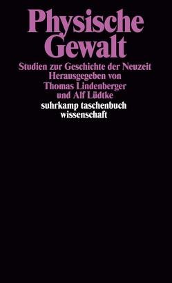 Physische Gewalt von Lindenberger,  Thomas, Lüdtke,  Alf