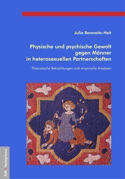 Physische und psychische Gewalt gegen Männer in heterosexuellen Partnerschaften von Bennwitz-Heit,  Julia