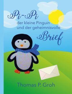 Pi-Pi der kleine Pinguin und der geheimnisvolle Brief von Groh,  Thomas P.