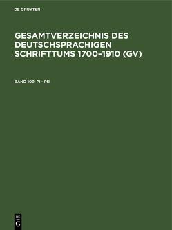 Gesamtverzeichnis des deutschsprachigen Schrifttums 1700–1910 (GV) / Pi – Pn von Geils,  Peter, Gorzny,  Willi, Popst,  Hans, Schmuck,  Hilmar, Schöller,  Rainer