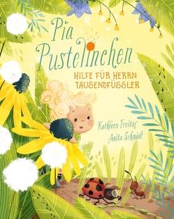 Pia Pustelinchen – Hilfe für Herrn Tausendfüßler von Freitag,  Kathleen, Schmidt,  Anita