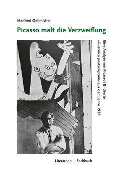 Picasso malt die Verzweiflung von Oehmichen,  Manfred