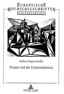 Picasso und der Existentialismus von Renftle,  Barbara Regina