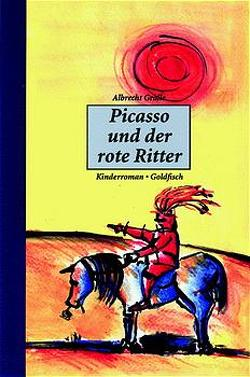 Picasso und der rote Ritter von Gralle,  Albrecht
