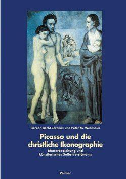 Picasso und die christliche Ikonographie von Becht-Jördens,  Gereon, Wehmeier,  Peter M.