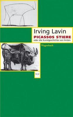 Picassos Stiere oder die Kunstgeschichte von hinten von Heuss,  Wolfgang, Lavin,  Irving