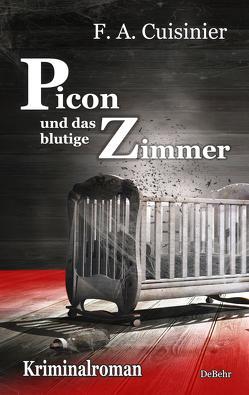 Picon und das blutige Zimmer – Kriminalroman von Cuisinier,  F. A.
