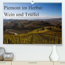 Piemont im Herbst: Wein und Trüffel (Premium, hochwertiger DIN A2 Wandkalender 2021, Kunstdruck in Hochglanz) von Sandner,  Annette, www.culinarypixel.de