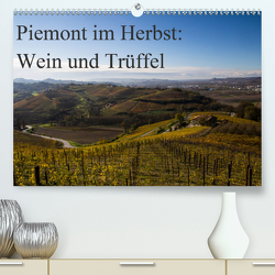 Piemont im Herbst: Wein und Trüffel (Premium, hochwertiger DIN A2 Wandkalender 2020, Kunstdruck in Hochglanz) von Sandner,  Annette, www.culinarypixel.de