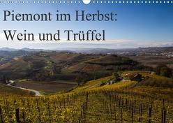 Piemont im Herbst: Wein und Trüffel (Wandkalender 2020 DIN A3 quer) von Sandner,  Annette, www.culinarypixel.de