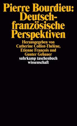 Pierre Bourdieu: Deutsch-französische Perspektiven von Colliot-Thélène,  Catherine, Francois,  Etienne, Gebauer,  Gunter