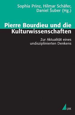 Pierre Bourdieu und die Kulturwissenschaften von Prinz,  Sophia, Schäfer,  Hilmar, Šuber,  Daniel