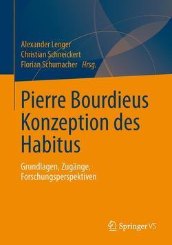 Pierre Bourdieus Konzeption des Habitus von Lenger,  Alexander, Schneickert,  Christian, Schumacher,  Florian
