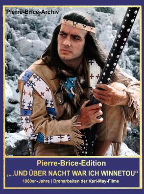 """Pierre-Brice-Edition """"…UND ÜBER NACHT WAR ICH WINNETOU"""" von Brice,  Hella"""