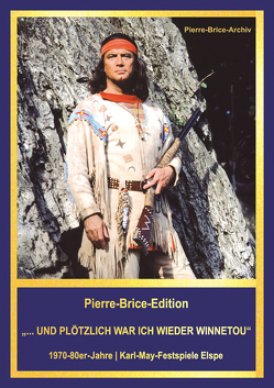 """Pierre-Brice-Edition """"…UND PLÖTZLICH WAR ICH WIEDER WINNETOU"""" von Brice,  Hella"""