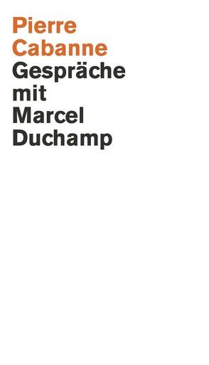 Pierre Cabanne. Gespräche mit Marcel Duchamp. Ein ganz wunderbares Leben von Dalí,  Salvador, Johns,  Jasper, Motherwell,  Robert